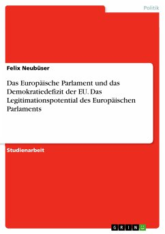 Das Europäische Parlament und das Demokratiedefizit der EU. Das Legitimationspotential des Europäischen Parlaments (eBook, PDF)