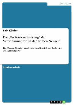 """Die """"Professionalisierung"""" der Veterinärmedizin in der Frühen Neuzeit (eBook, PDF)"""