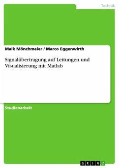 Signalübertragung auf Leitungen und Visualisierung mit Matlab (eBook, PDF) - Mönchmeier, Maik; Eggenwirth, Marco