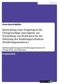 Entwicklung eines Fragebogens für Übergewichtige und Adipöse zur Feststellung von Problemen bei der Erhebung des Ernährungsverhaltens (Ernährungsanamnese) (eBook, PDF)