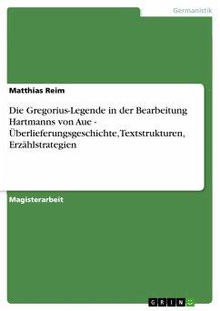 Die Gregorius-Legende in der Bearbeitung Hartmanns von Aue - Überlieferungsgeschichte, Textstrukturen, Erzählstrategien (eBook, PDF)