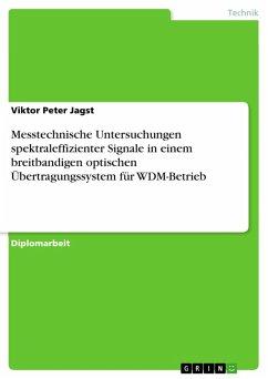 Messtechnische Untersuchungen spektraleffizienter Signale in einem breitbandigen optischen Übertragungssystem für WDM-Betrieb (eBook, PDF)