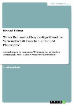 Walter Benjamins Allegorie-Begriff und die Verwandtschaft zwischen Kunst und Philosophie (eBook, PDF)