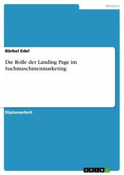 Die Rolle der Landing Page im Suchmaschinenmarketing (eBook, PDF)