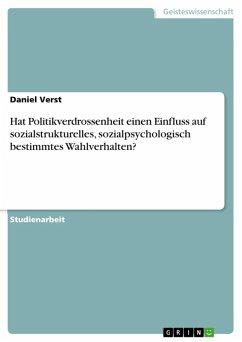 Hat Politikverdrossenheit einen Einfluss auf sozialstrukturelles, sozialpsychologisch bestimmtes Wahlverhalten? (eBook, ePUB)