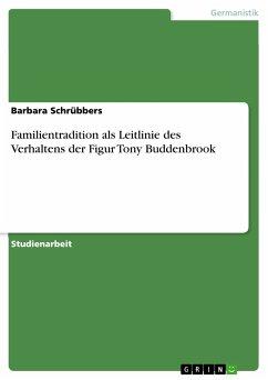 Familientradition als Leitlinie des Verhaltens der Figur Tony Buddenbrook (eBook, PDF)