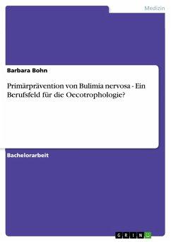 Primärprävention von Bulimia nervosa - Ein Berufsfeld für die Oecotrophologie? (eBook, PDF)