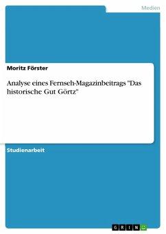 """Analyse eines Fernseh-Magazinbeitrags """"Das historische Gut Görtz"""" (eBook, PDF)"""