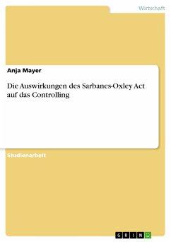 Die Auswirkungen des Sarbanes-Oxley Act auf das Controlling (eBook, PDF)