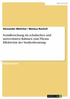 Sozialforschung im schulischen und universitären Rahmen zum Thema Effektivität der Studienberatung (eBook, PDF) - Melichar, Alexander; Rocholl, Markus