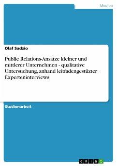 Public Relations-Ansätze kleiner und mittlerer Unternehmen - qualitative Untersuchung, anhand leitfadengestüzter Experteninterviews (eBook, PDF)