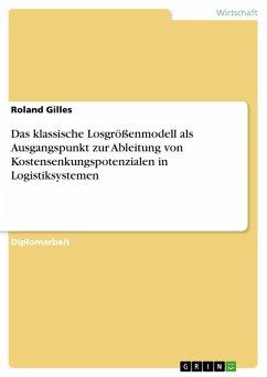Das klassische Losgrößenmodell als Ausgangspunkt zur Ableitung von Kostensenkungspotenzialen in Logistiksystemen (eBook, PDF) - Gilles, Roland
