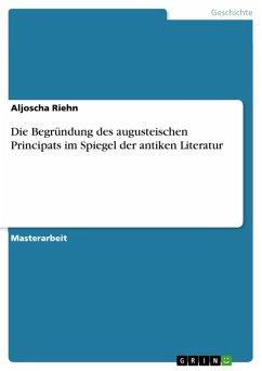 Die Begründung des augusteischen Principats im Spiegel der antiken Literatur (eBook, PDF)