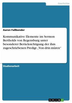 """Kommunikative Elemente im Sermon Bertholds von Regensburg unter besonderer Berücksichtigung der ihm zugeschriebenen Predigt """"Von drin mûren"""" (eBook, PDF)"""