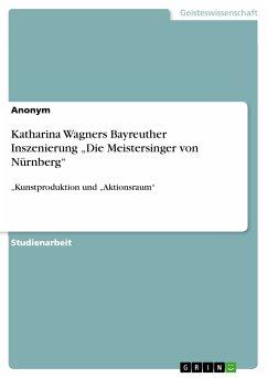 """Katharina Wagners Bayreuther Inszenierung """"Die Meistersinger von Nürnberg"""" (eBook, PDF)"""