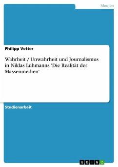 Wahrheit / Unwahrheit und Journalismus in Niklas Luhmanns 'Die Realität der Massenmedien' (eBook, PDF)