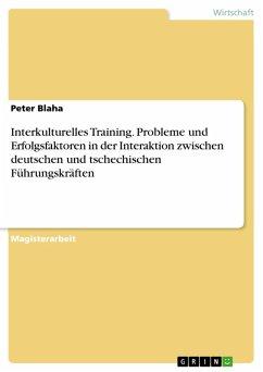 Interkulturelle Trainings für deutsche und tschechische Führungskräfte: Problemfelder und Erfolgsfaktoren in der Interaktion zwischen deutschen und tschechischen Führungskräften (eBook, PDF)
