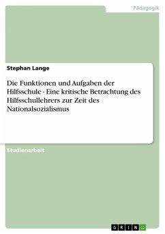Die Funktionen und Aufgaben der Hilfsschule - Eine kritische Betrachtung des Hilfsschullehrers zur Zeit des Nationalsozialismus (eBook, PDF)