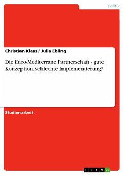Die Euro-Mediterrane Partnerschaft - gute Konzeption, schlechte Implementierung? (eBook, PDF)