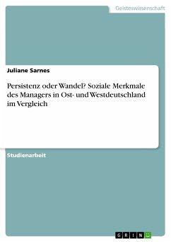 Persistenz oder Wandel? Soziale Merkmale des Managers in Ost- und Westdeutschland im Vergleich (eBook, PDF)