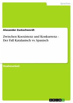 Zwischen Koexistenz und Konkurrenz - Der Fall Katalanisch vs. Spanisch (eBook, PDF)