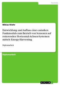 Entwicklung und Aufbau eines autarken Funkmoduls zum Betrieb von Sensoren auf rotierenden Horizontal-Achsen-Systemen mittels Energy-Harvesting (eBook, PDF)