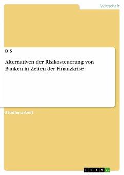 Alternativen der Risikosteuerung von Banken in Zeiten der Finanzkrise (eBook, PDF)