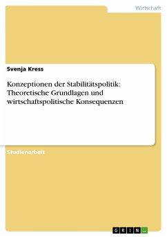 Konzeptionen der Stabilitätspolitik: Theoretische Grundlagen und wirtschaftspolitische Konsequenzen (eBook, PDF)