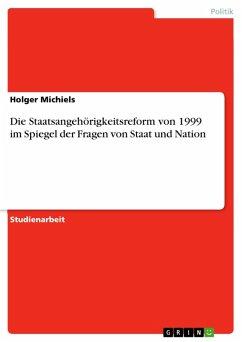 Die Staatsangehörigkeitsreform von 1999 im Spiegel der Fragen von Staat und Nation (eBook, PDF)