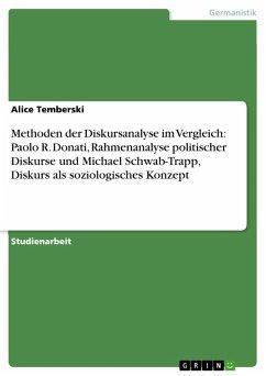 Methoden der Diskursanalyse im Vergleich: Paolo R. Donati, Rahmenanalyse politischer Diskurse und Michael Schwab-Trapp, Diskurs als soziologisches Konzept (eBook, PDF)