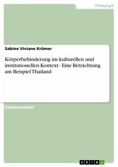 Körperbehinderung im kulturellen und institutionellen Kontext - Eine Betrachtung am Beispiel Thailand (eBook, PDF)