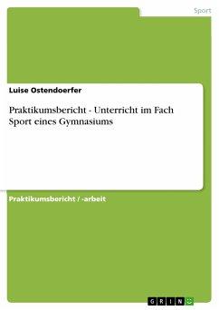 Praktikumsbericht - Unterricht im Fach Sport eines Gymnasiums (eBook, PDF)