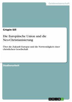 Die Europäische Union und die Neo-Christianisierung (eBook, PDF)