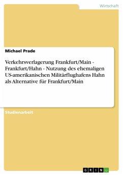 Verkehrsverlagerung Frankfurt/Main - Frankfurt/Hahn - Nutzung des ehemaligen US-amerikanischen Militärflughafens Hahn als Alternative für Frankfurt/Main (eBook, PDF)