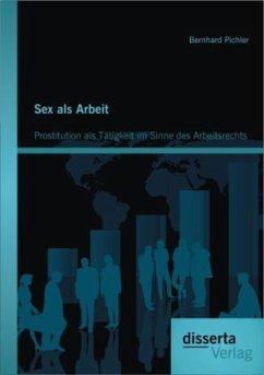 Sex als Arbeit: Prostitution als Tätigkeit im S...