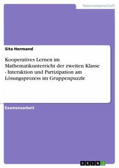 Kooperatives Lernen im Mathematikunterricht der zweiten Klasse - Interaktion und Partizipation am Lösungsprozess im Gruppenpuzzle (eBook, PDF)