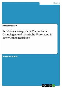 Redaktionsmanagement: Theoretische Grundlagen und praktische Umsetzung in einer Online-Redaktion (eBook, PDF)