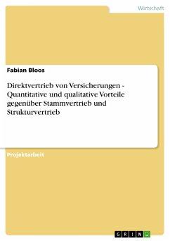Direktvertrieb von Versicherungen - Quantitative und qualitative Vorteile gegenüber Stammvertrieb und Strukturvertrieb (eBook, PDF)