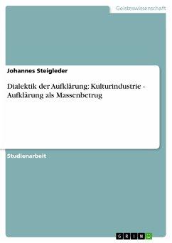 Dialektik der Aufklärung: Kulturindustrie - Aufklärung als Massenbetrug (eBook, PDF)