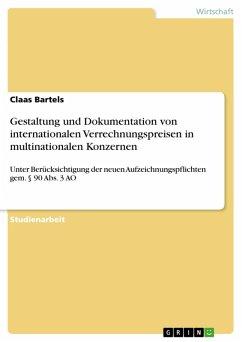 Gestaltung und Dokumentation von internationalen Verrechnungspreisen in multinationalen Konzernen unter Berücksichtigung der neuen Aufzeichnungspflichten gem. § 90 Abs. 3 AO (eBook, PDF) - Bartels, Claas