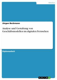 Analyse und Gestaltung von Geschäftsmodellen im digitalen Fernsehen (eBook, PDF)