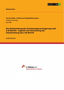 Die Rechtswirkung der Zustimmungsverweigerung nach § 99 BetrVG - zugleich eine Betrachtung der Schutzrichtung des § 99 BetrVG (eBook, PDF) - Braun, Nicolas