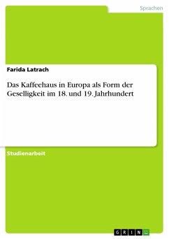 Das Kaffeehaus in Europa als Form der Geselligkeit im 18. und 19. Jahrhundert (eBook, PDF)