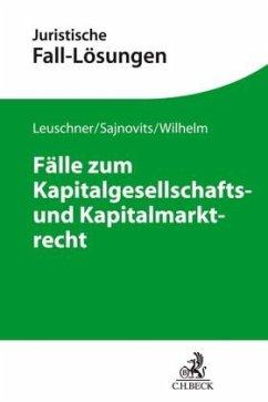 Fälle zum Kapitalgesellschafts- und Kapitalmarktrecht - Leuschner, Lars; Verse, Dirk A.