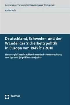 Deutschland, Schweden und der Wandel der Sicherheitspolitik in Europa von 1945 bis 2010 - Folz, Rachel