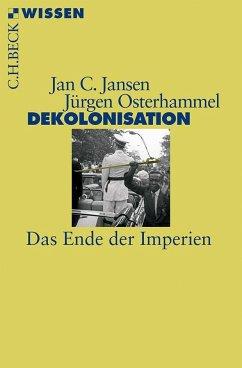 Dekolonisation - Jansen, Jan C.; Osterhammel, Jürgen