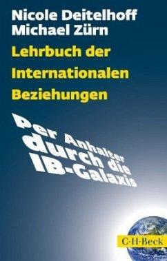 Lehrbuch der Internationalen Beziehungen - Deitelhoff, Nicole;Zürn, Michael