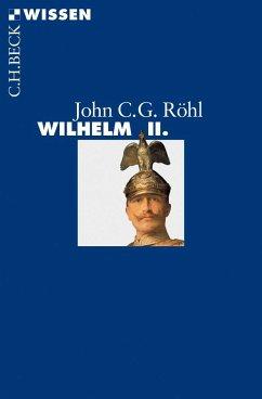 Wilhelm II. - Röhl, John C. G.