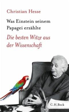 Was Einstein seinem Papagei erzählte - Hesse, Christian