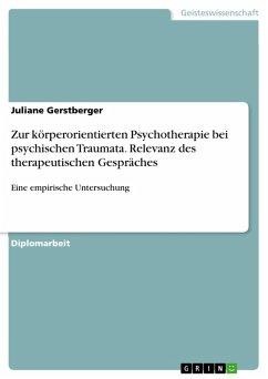 Zur körperorientierten Psychotherapie bei psychischen Traumata unter besonderer Berücksichtigung der Relevanz des therapeutischen Gespräches in dieser Therapie - Eine empirische Untersuchung (eBook, PDF)